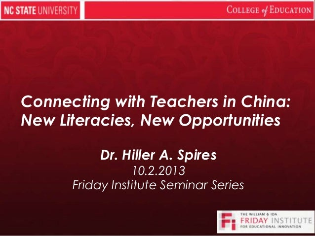 Connecting with Teachers in China: New Literacies, New Opportunities Dr. Hiller A. Spires 10.2.2013 Friday Institute Semin...