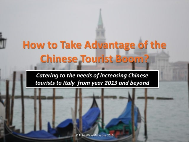 How to Take Advantage of the  Chinese Tourist Boom?  Catering to the needs of increasing Chinese  tourists to Italy from y...