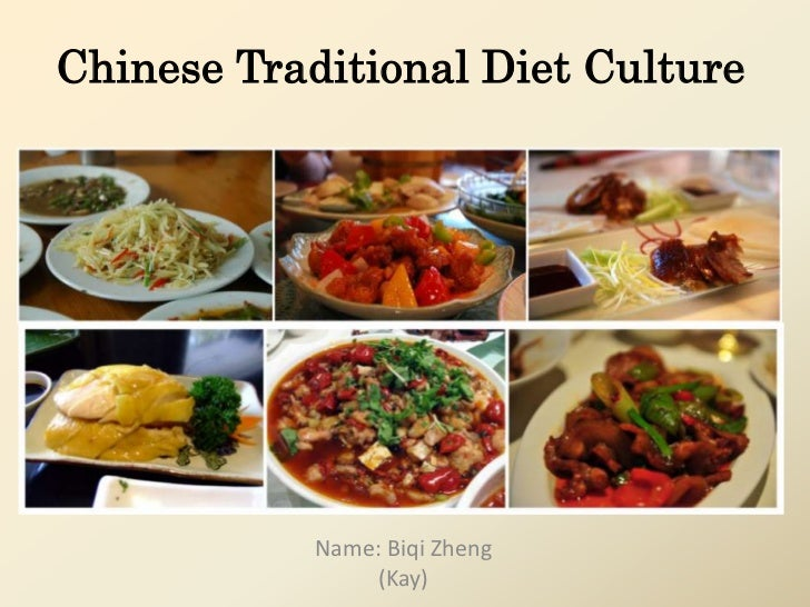 Chinese Traditional Diet Culture            Name: Biqi Zheng                 (Kay)