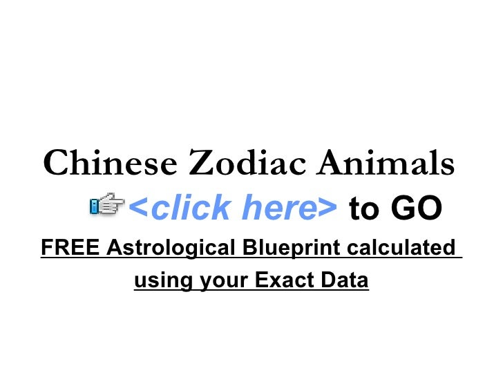 Chinese Zodiac Animals FREE Astrological Blueprint calculated  using your Exact Data < click here >   to   GO