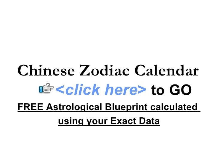 Chinese Zodiac Calendar FREE Astrological Blueprint calculated  using your Exact Data < click here >   to   GO