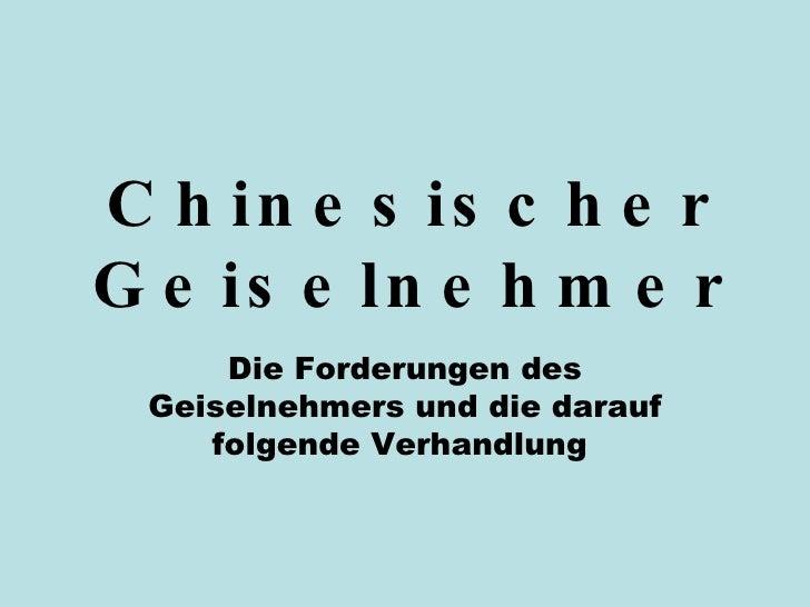 Chinesischer Geiselnehmer Die Forderungen des Geiselnehmers und die darauf folgende Verhandlung