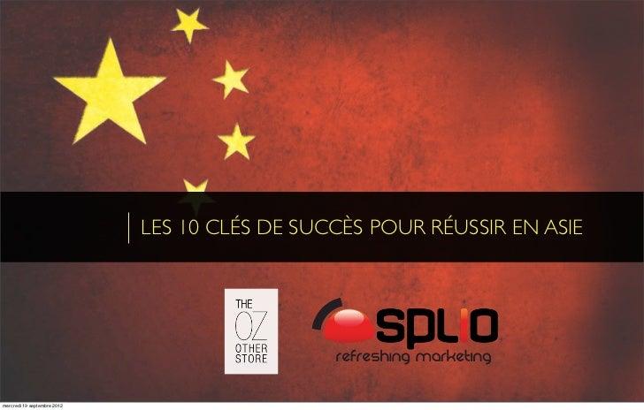 LES 10 CLÉS DE SUCCÈS POUR RÉUSSIR EN ASIEmercredi 19 septembre 2012