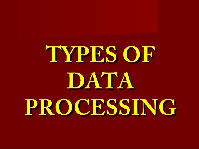 TYPES OFTYPES OF DATADATA PROCESSINGPROCESSING