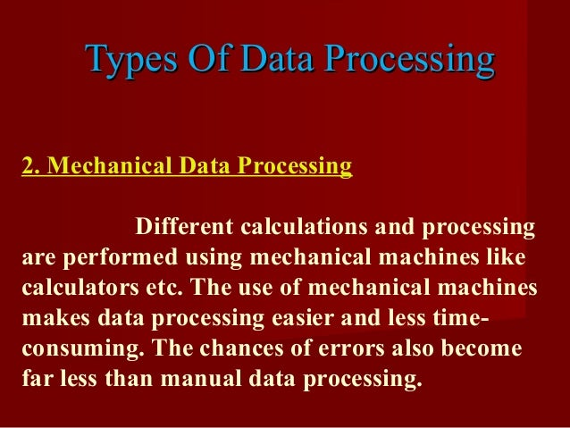 Types Of Data ProcessingTypes Of Data Processing 2. Mechanical Data Processing Different calculations and processing are p...