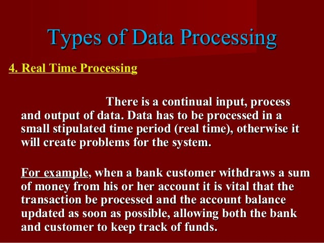 Types of Data ProcessingTypes of Data Processing 4. Real Time Processing There is a continual input, processThere is a con...