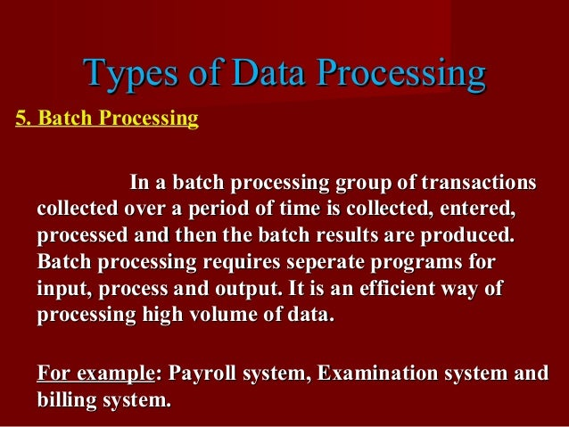 Types of Data ProcessingTypes of Data Processing 5. Batch Processing In a batch processing group of transactionsIn a batch...