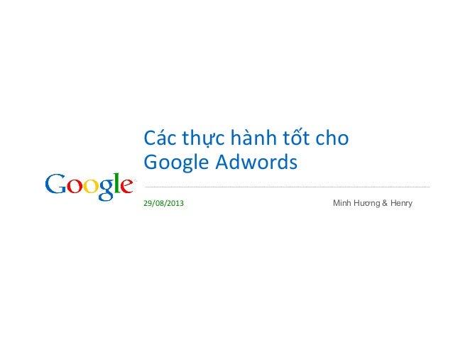 Các  thực  hành  tốt  cho     Google  Adwords   29/08/2013   Minh Hương & Henry
