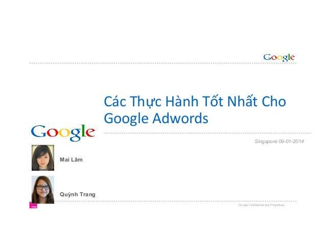 Các  Thực  Hành  Tốt  Nhất  Cho     Google  Adwords   Singapore 09-01-2014  Mai Lâm  Quỳnh Trang Google ...