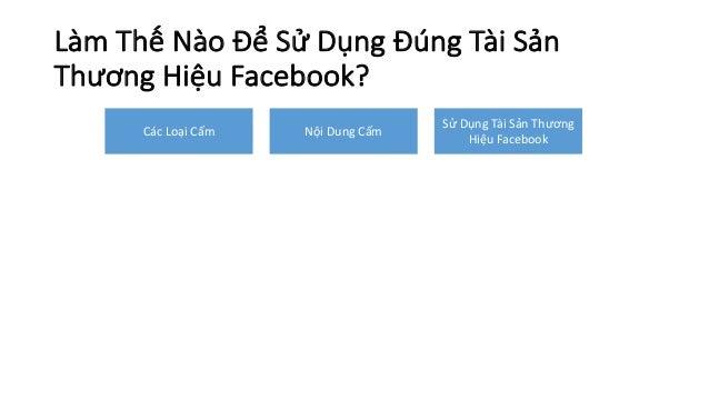 LàmThếNàoĐểSửDụngĐúngTàiSản ThươngHiệuFacebook? CácLoạiCấm NộiDungCấm SửDụngTài Sản Thương HiệuFacebook