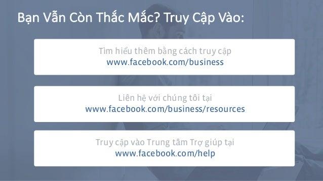 Tìm hiểu thêm bằng cách truy cập www.facebook.com/business Liên hệ với chúng tôi tại www.facebook.com/business/resources B...