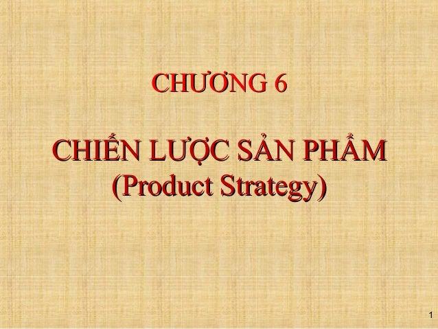 1 CHCHƯƠƯƠNG 6NG 6 CHIẾN LCHIẾN LƯƯỢC SẢN PHẨMỢC SẢN PHẨM (Product Strategy)(Product Strategy)