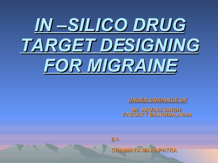IN –SILICO DRUG TARGET DESIGNING FOR MIGRAINE UNDER GUIDANCE OF Mr. ARVIND SINGH  FACULTY BII,NOIDA,INDIA BY-  CHINMAYA MA...