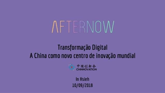 Transformação Digital A China como novo centro de inovação mundial In Hsieh 10/09/2018