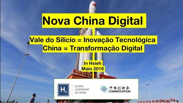 Nova China Digital Vale do Silício = Inovação Tecnológica China = Transformação Digital In Hsieh Maio 2019