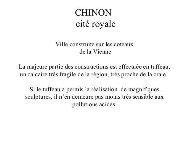 CHINON cité royale Ville construite sur les coteaux de la Vienne La majeure partie des constructions est effectuée en tuff...