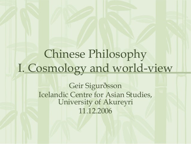 Chinese PhilosophyI. Cosmology and world-view             Geir Sigurðsson   Icelandic Centre for Asian Studies,         Un...