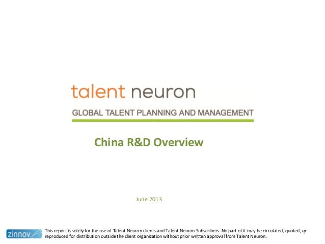 China R&D OverviewJune 2013This report is solely for the use of Talent Neuron clients and Talent Neuron Subscribers. No pa...