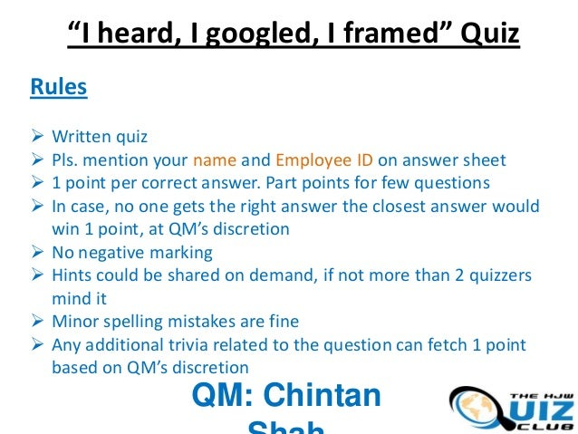 """""""I heard, I googled, I framed"""" Quiz Rules           Written quiz Pls. mention your name and Employee ID on answer ..."""