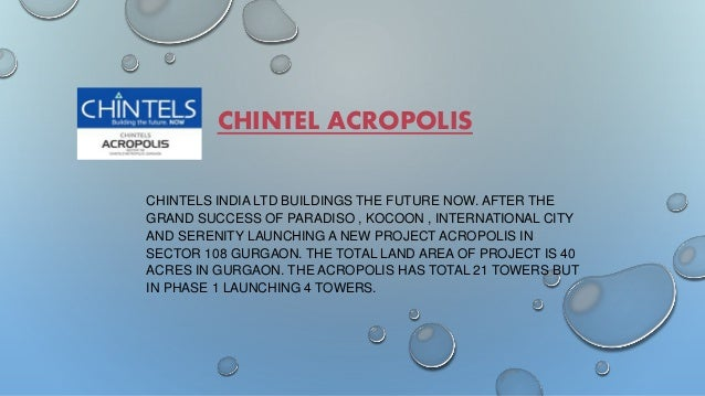 CHINTEL ACROPOLIS  CHINTELS INDIA LTD BUILDINGS THE FUTURE NOW. AFTER THE  GRAND SUCCESS OF PARADISO , KOCOON , INTERNATIO...