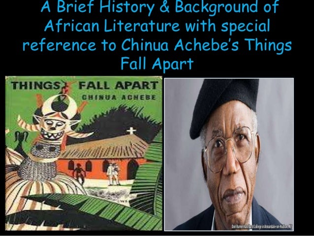 A Brief History & Background of African Literature with special reference to Chinua Achebe's Things Fall Apart