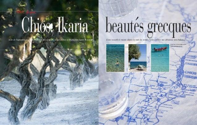 Chios, Ikaria beautésgrecquesLoin de l'agitation jet-set de Mykonos, face à la côte turque, Chios et Ikaria font figure de...