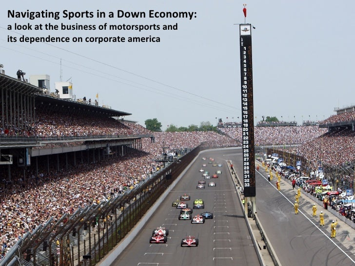 Navigating Sports in a Down Economy:  a look at the business of motorsports and  its dependence on corporate america