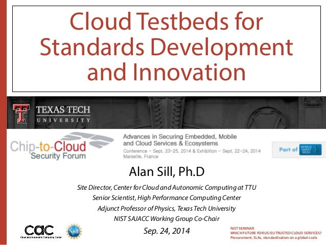 Cloud Testbeds for  Standards Development  and Innovation  NIST SEMINAR  WHICH FUTURE FOR US/EU TRUSTED CLOUD SERVICES?  P...