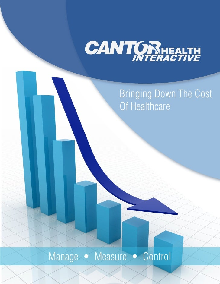 Bringing Down The Cost                Of Healthcare     Manage • Measure • Control