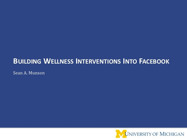 Building Wellness Interventions Into Facebook<br />Sean A. Munson<br />