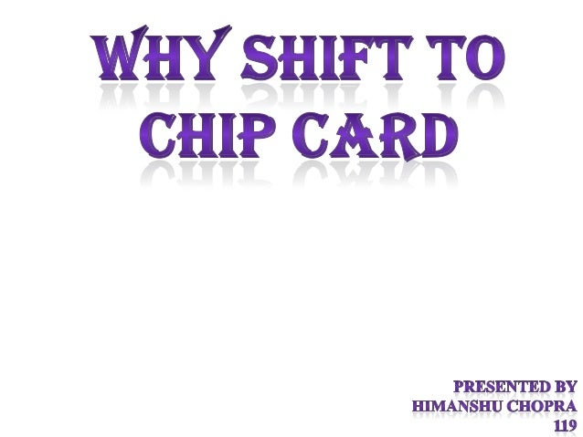 • The reserve bank of India has asked all banks to  issue chip- and – PIN cards by june .• Chips cards are different from ...