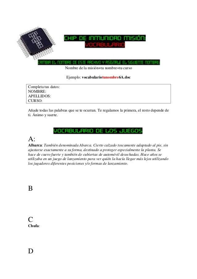 Nombre de la misión+tu nombre+tu curso Ejemplo: vocabulariotunombre6A.doc Completa tus datos: NOMBRE: APELLIDOS: CURSO: Añ...