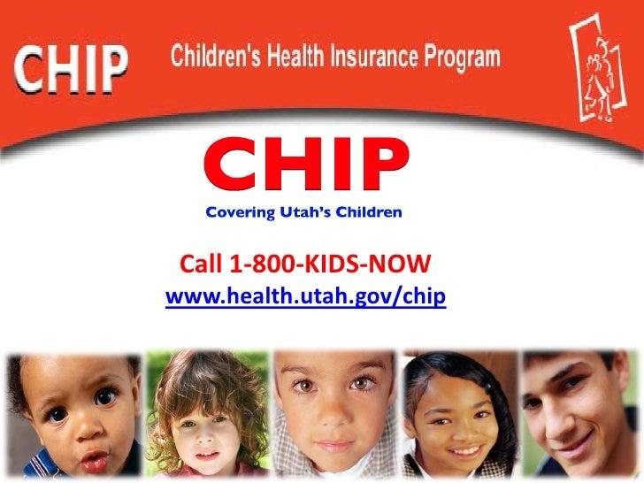 Call 1-800-KIDS-NOWwww.health.utah.gov/chip