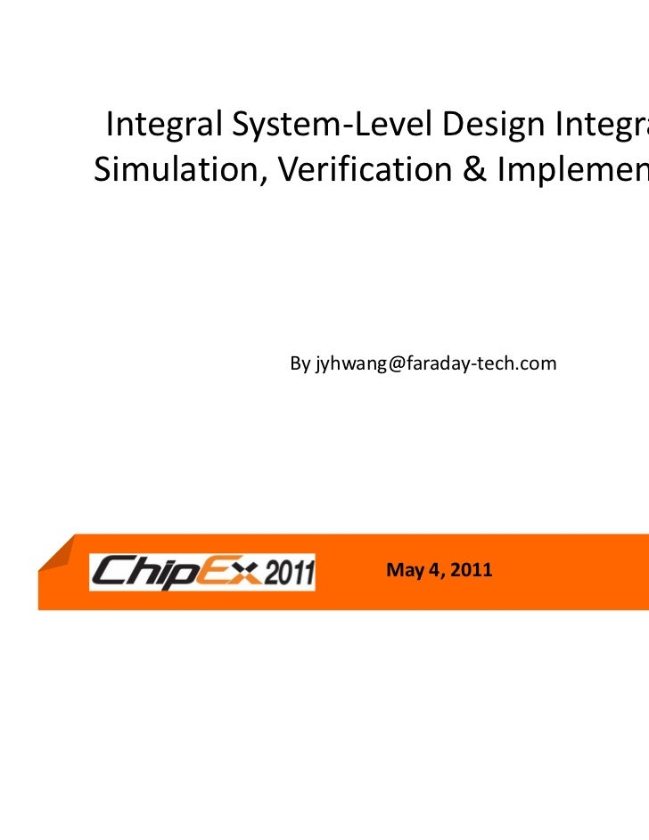 Integral System-Level Design Integration,Simulation, Verification & Implementation            By jyhwang@faraday-tech.com ...