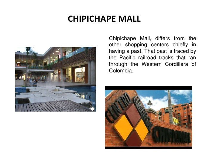 CHIPICHAPE MALL<br />Chipichape Mall, differs from the other shopping centers chiefly in having a past. That past is trace...