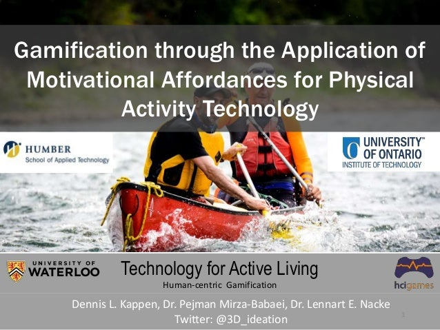Gamification through the Application of Motivational Affordances for Physical Activity Technology Dennis L. Kappen, Dr. Pe...