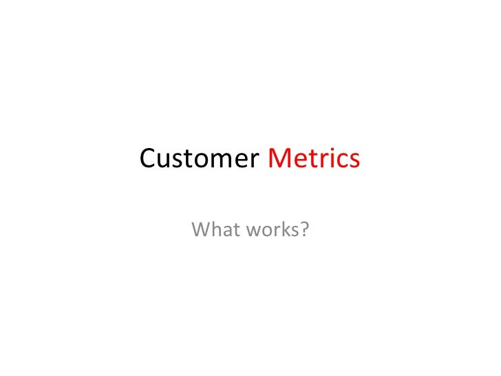 Customer Metrics<br />What works?<br />