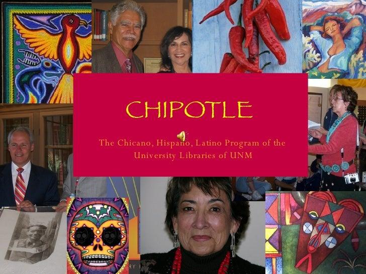CHIPOTLE The Chicano, Hispano, Latino Program of the  University Libraries of UNM