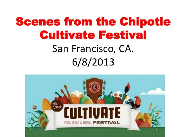 Scenes from the ChipotleCultivate FestivalSan Francisco, CA.6/8/2013