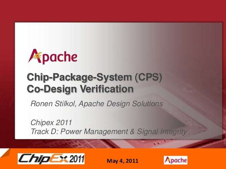 Chip-Package-System (CPS)Co-Design Verification<br />Ronen Stilkol, Apache Design Solutions <br />Chipex 2011 Track D: Pow...
