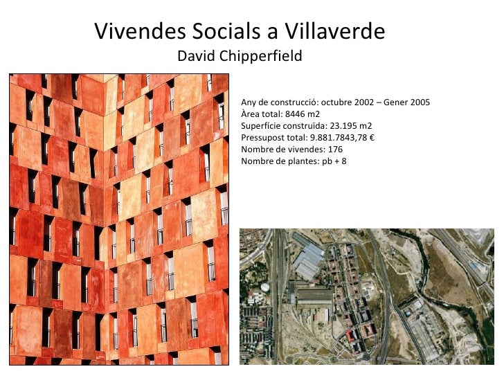 Vivendes Socials a Villaverde        David Chipperfield                 Any de construcció: octubre 2002 – Gener 2005     ...