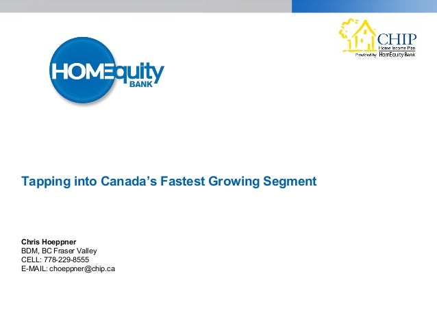 Tapping into Canada's Fastest Growing Segment Chris Hoeppner BDM, BC Fraser Valley CELL: 778-229-8555 E-MAIL: choeppner@ch...