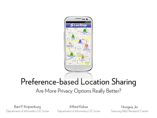 Preference-based Location SharingAre More Privacy Options Really Better?Bart P. KnijnenburgDepartment of Informatics, UC I...