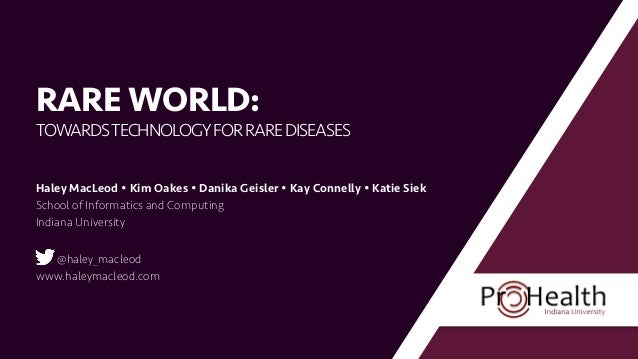 RARE WORLD: TOWARDSTECHNOLOGYFORRAREDISEASES Haley MacLeod Ÿ Kim Oakes Ÿ Danika Geisler Ÿ Kay Connelly Ÿ Katie Siek Sc...