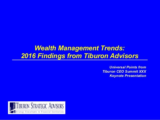 Wealth Management Trends: 2016 Findings from Tiburon Advisors Universal Points from Tiburon CEO Summit XXX Keynote Present...