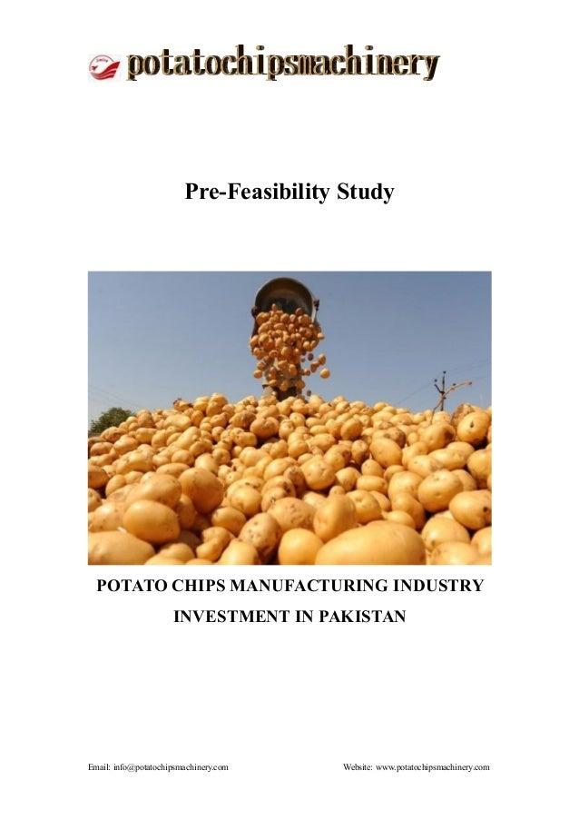 Email: info@potatochipsmachinery.com Website: www.potatochipsmachinery.com Pre-Feasibility Study POTATO CHIPS MANUFACTURIN...