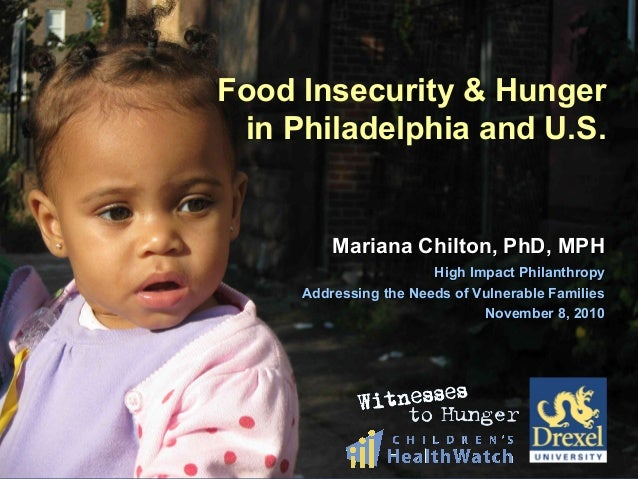 Food Insecurity & Hunger in Philadelphia and U.S. Mariana Chilton, PhD, MPHMariana Chilton, PhD, MPH High Impact Philanthr...