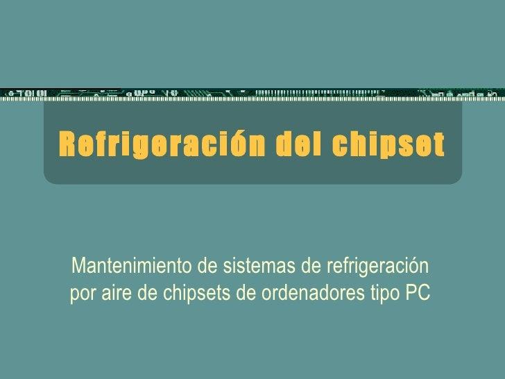 Refrigeración del chipset Mantenimiento de sistemas de refrigeración por aire de chipsets de ordenadores tipo PC
