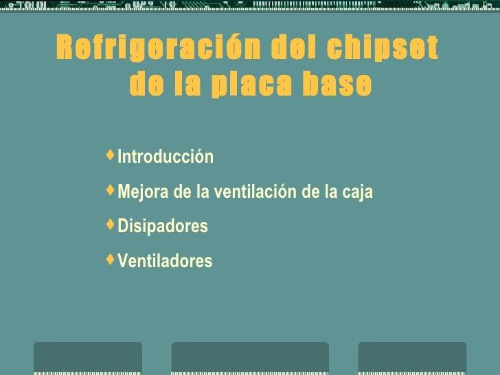 Refrigeración del chipset  de la placa base <ul><li>Introducción </li></ul><ul><li>Mejora de la ventilación de la caja </l...