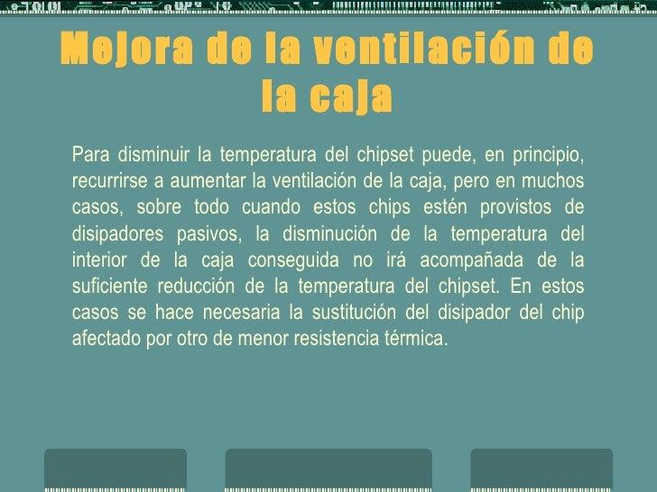 Mejora de la ventilación de la caja Para disminuir la temperatura del chipset puede, en principio, recurrirse a aumentar l...